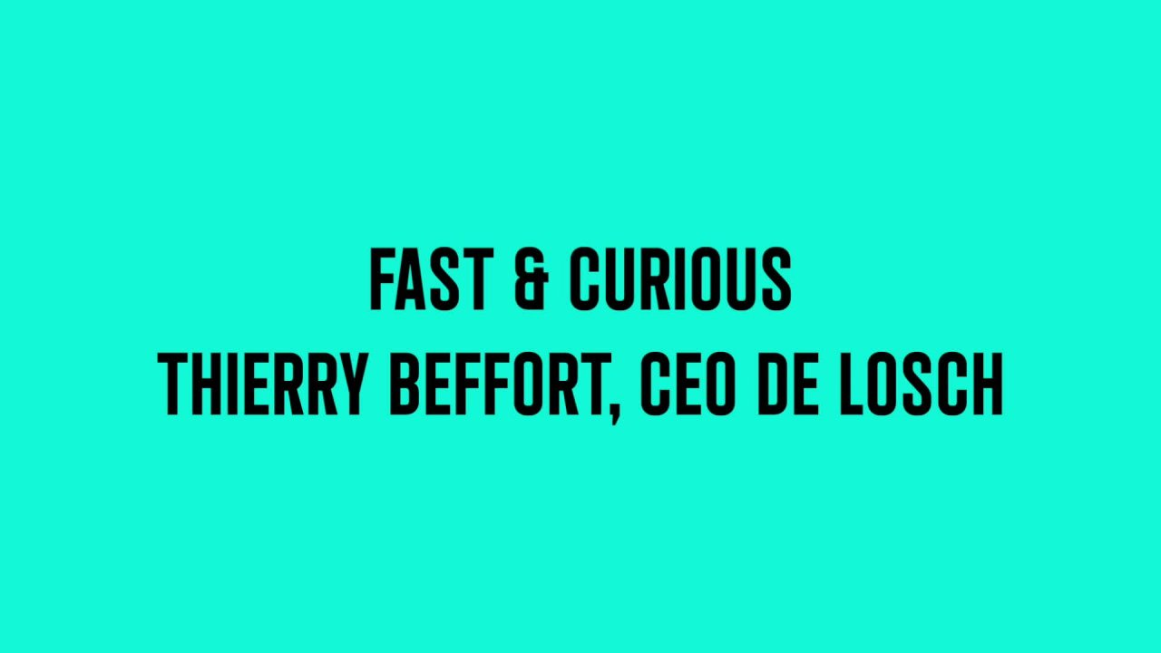 Fast and Curious avec Thierry Beffort, CEO du groupe Losch